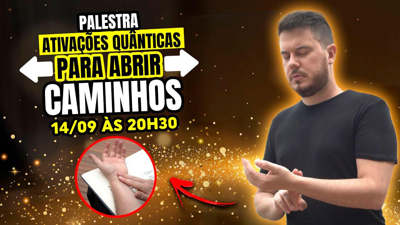 PALESTRA ATIVAÇÕES QUÂNTICAS PARA ABRIR CAMINHOS